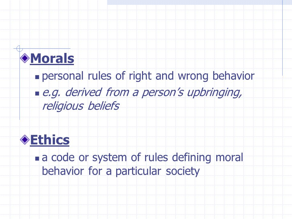 Morals Ethics personal rules of right and wrong behavior