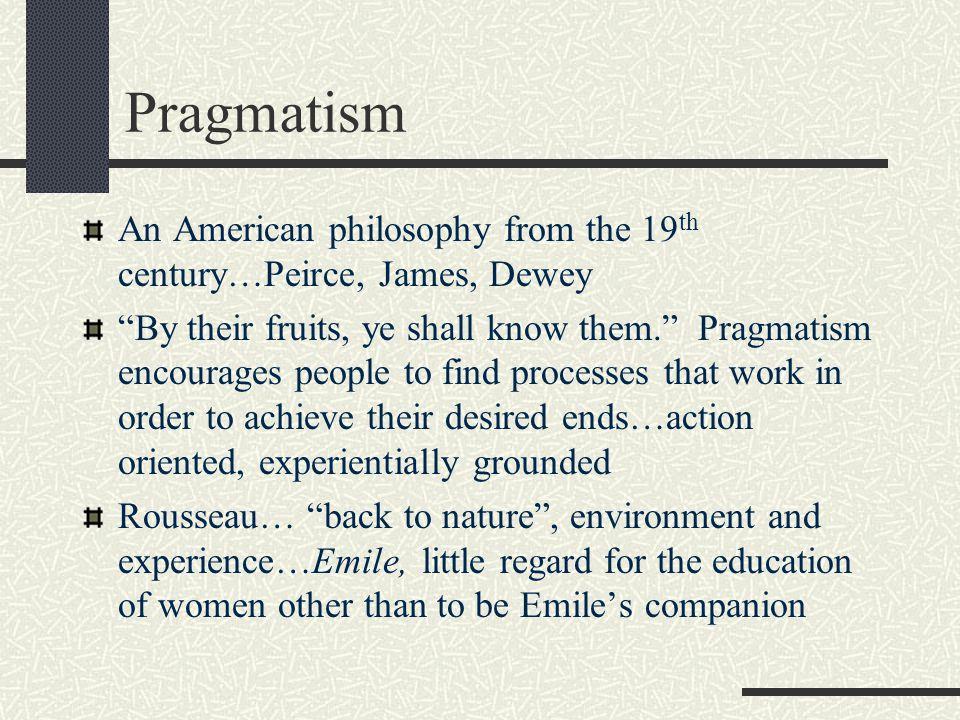 Pragmatism An American philosophy from the 19th century…Peirce, James, Dewey.