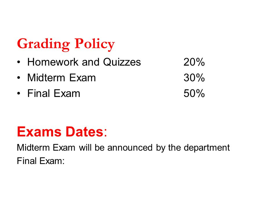 Grading Policy Exams Dates: Homework and Quizzes 20% Midterm Exam 30%