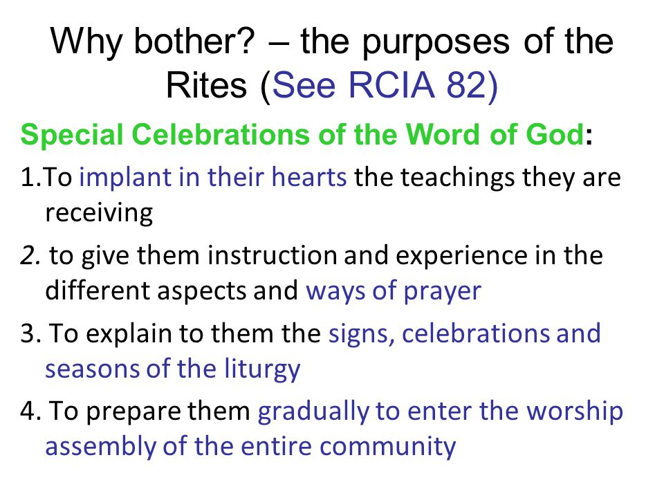Why bother – the purposes of the Rites (See RCIA 82)