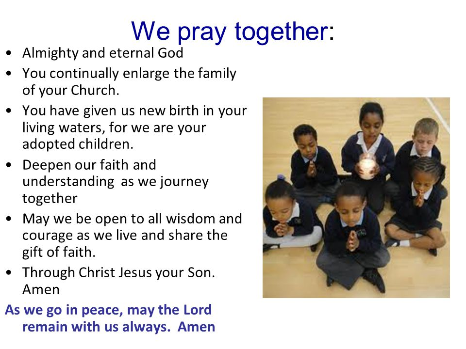 We pray together: Almighty and eternal God