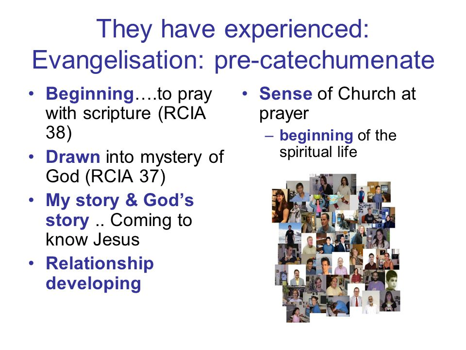 They have experienced: Evangelisation: pre-catechumenate