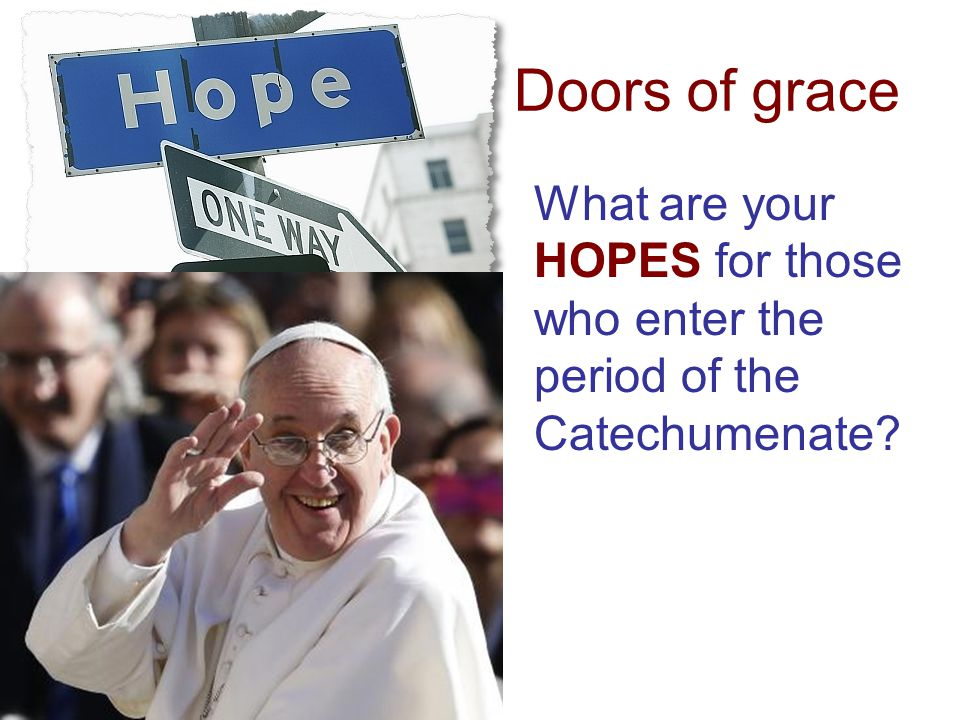 Doors of grace What are your HOPES for those who enter the period of the Catechumenate