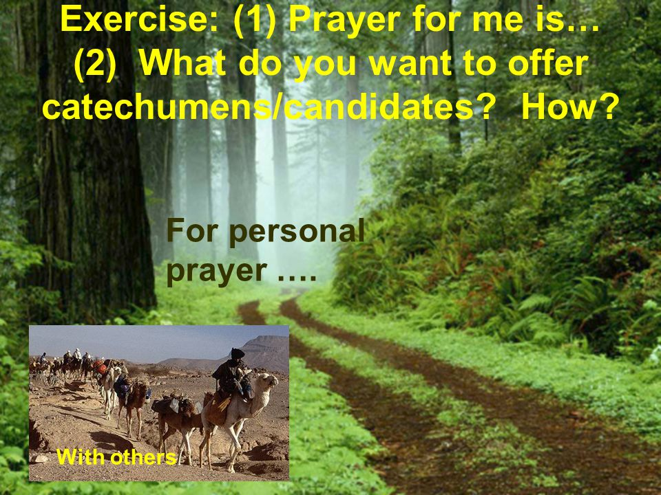 Exercise: (1) Prayer for me is… (2) What do you want to offer catechumens/candidates How