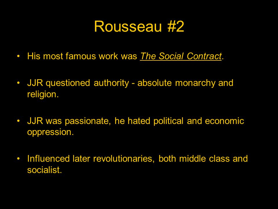 Rousseau #2 His most famous work was The Social Contract.