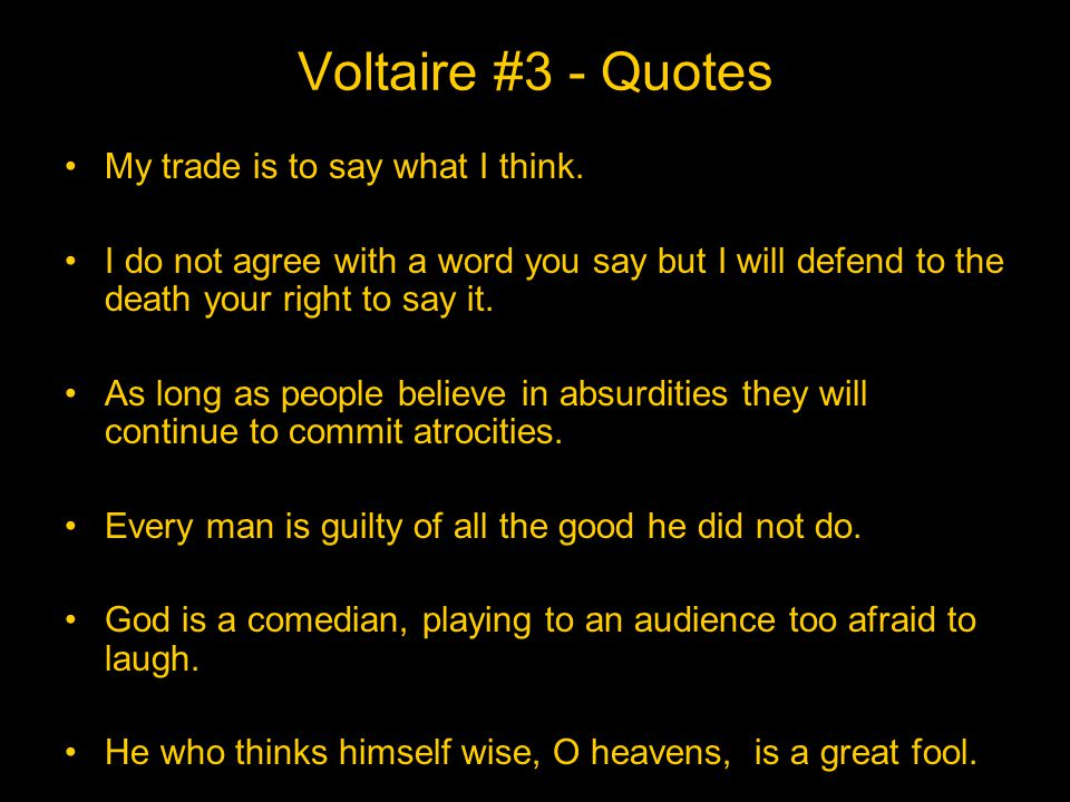 Voltaire #3 - Quotes My trade is to say what I think.
