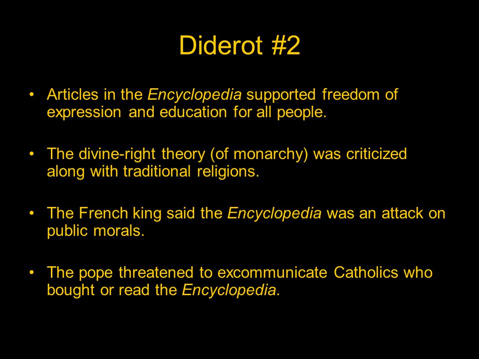 Diderot #2 Articles in the Encyclopedia supported freedom of expression and education for all people.