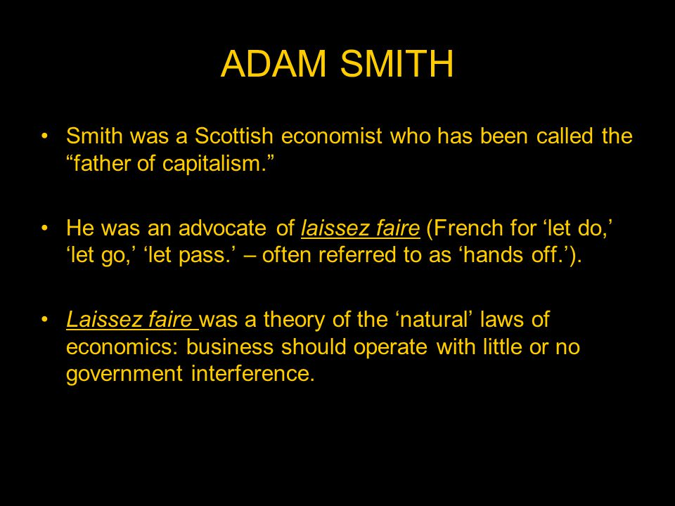 ADAM SMITH Smith was a Scottish economist who has been called the father of capitalism.