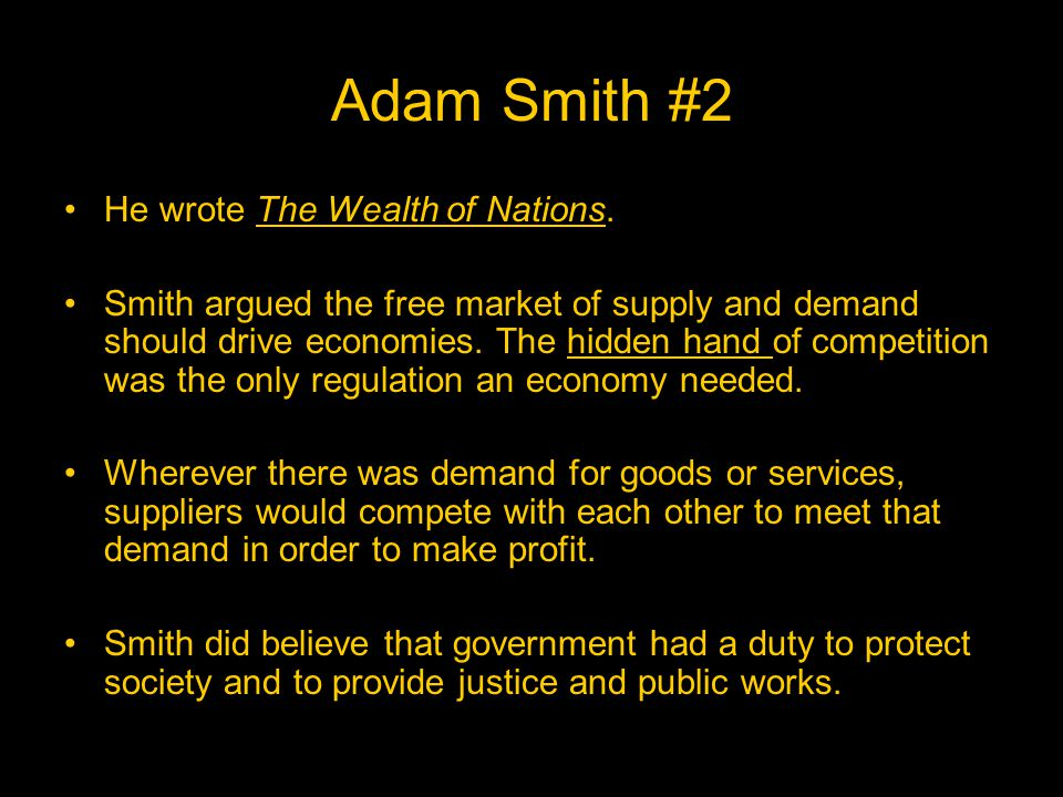 Adam Smith #2 He wrote The Wealth of Nations.
