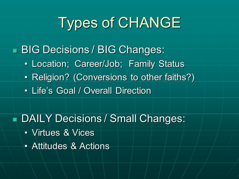 Types of CHANGE BIG Decisions / BIG Changes: