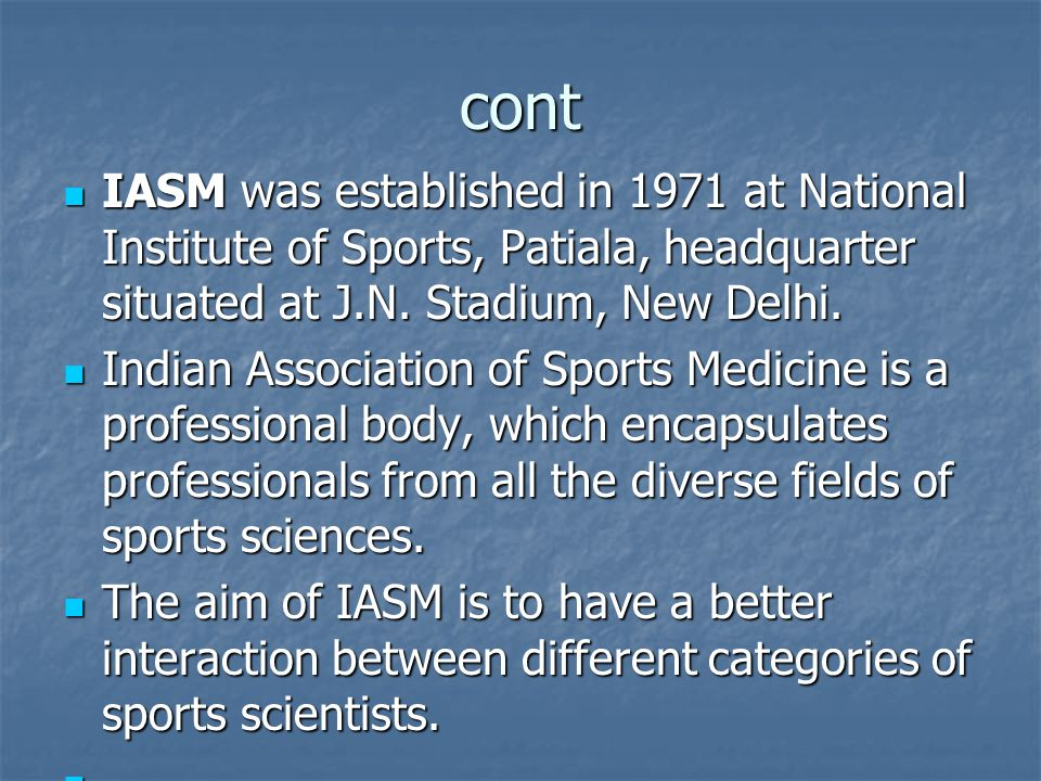 cont IASM was established in 1971 at National Institute of Sports, Patiala, headquarter situated at J.N. Stadium, New Delhi.