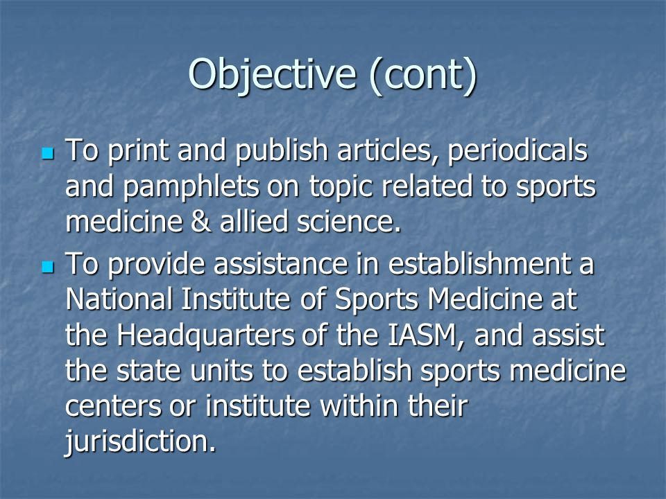 Objective (cont) To print and publish articles, periodicals and pamphlets on topic related to sports medicine & allied science.