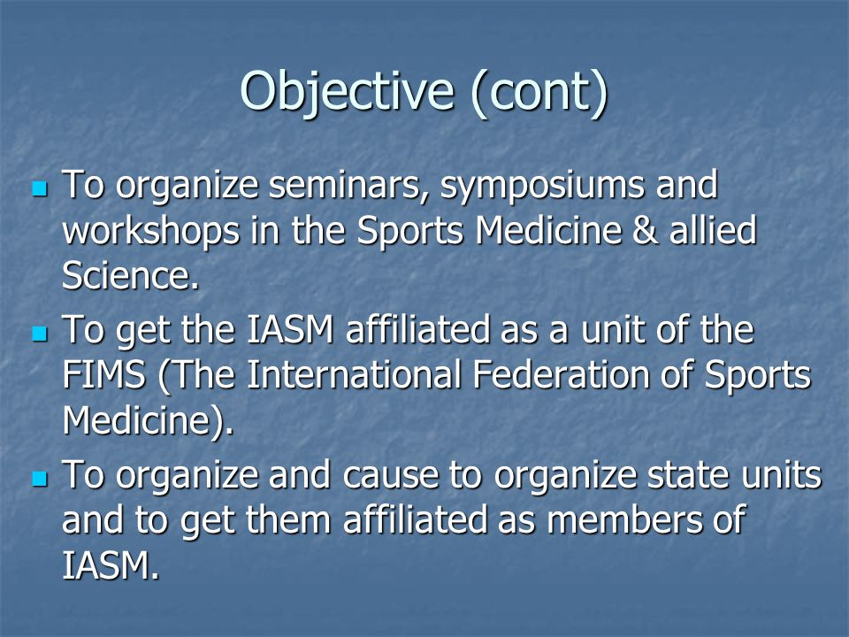 Objective (cont) To organize seminars, symposiums and workshops in the Sports Medicine & allied Science.