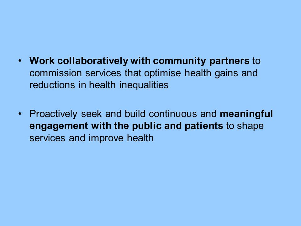 Work collaboratively with community partners to commission services that optimise health gains and reductions in health inequalities