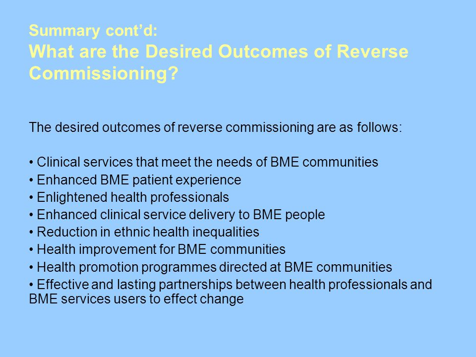 Summary cont'd: What are the Desired Outcomes of Reverse Commissioning
