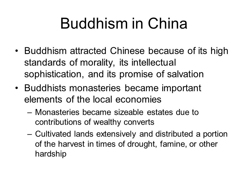Buddhism in China Buddhism attracted Chinese because of its high standards of morality, its intellectual sophistication, and its promise of salvation.