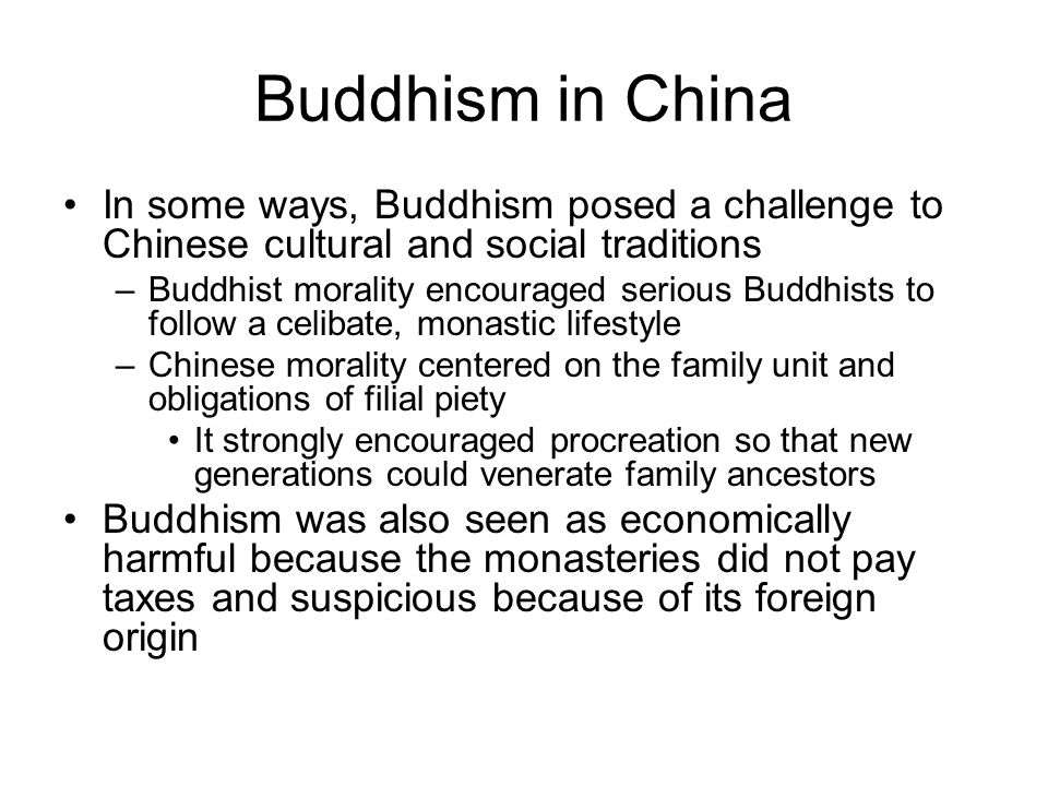 Buddhism in China In some ways, Buddhism posed a challenge to Chinese cultural and social traditions.
