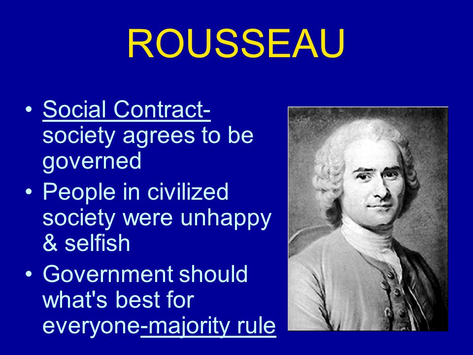 ROUSSEAU Social Contract-society agrees to be governed