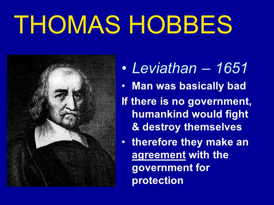 THOMAS HOBBES Leviathan – 1651 Man was basically bad