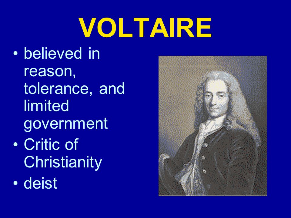 VOLTAIRE believed in reason, tolerance, and limited government