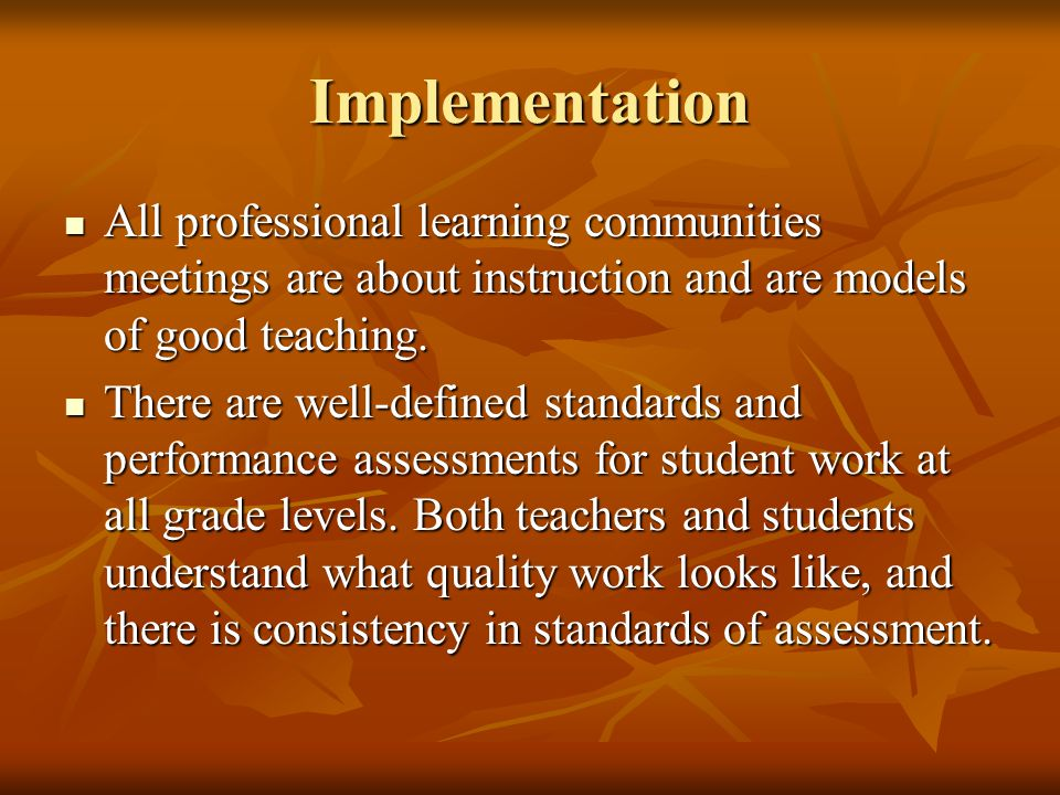 Implementation All professional learning communities meetings are about instruction and are models of good teaching.