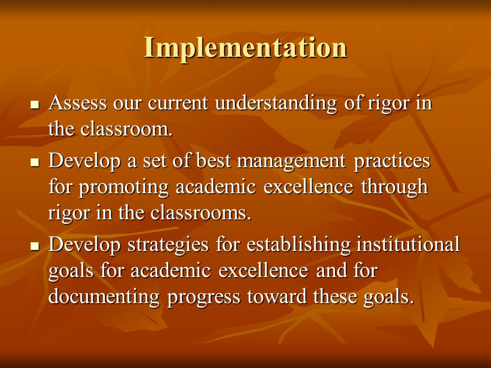 Implementation Assess our current understanding of rigor in the classroom.