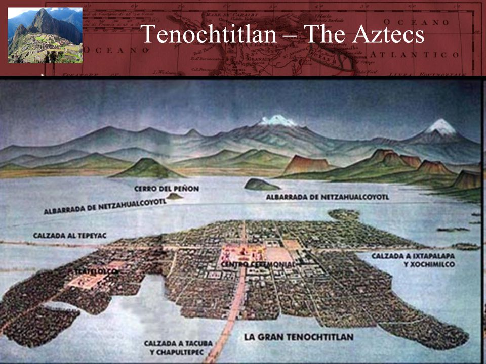 Tenochtitlan – The Aztecs