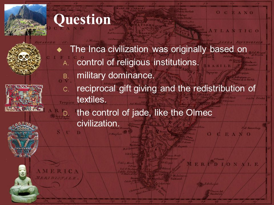 Question The Inca civilization was originally based on