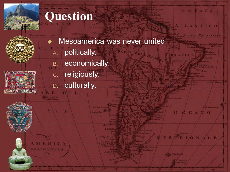 Question Mesoamerica was never united politically. economically.