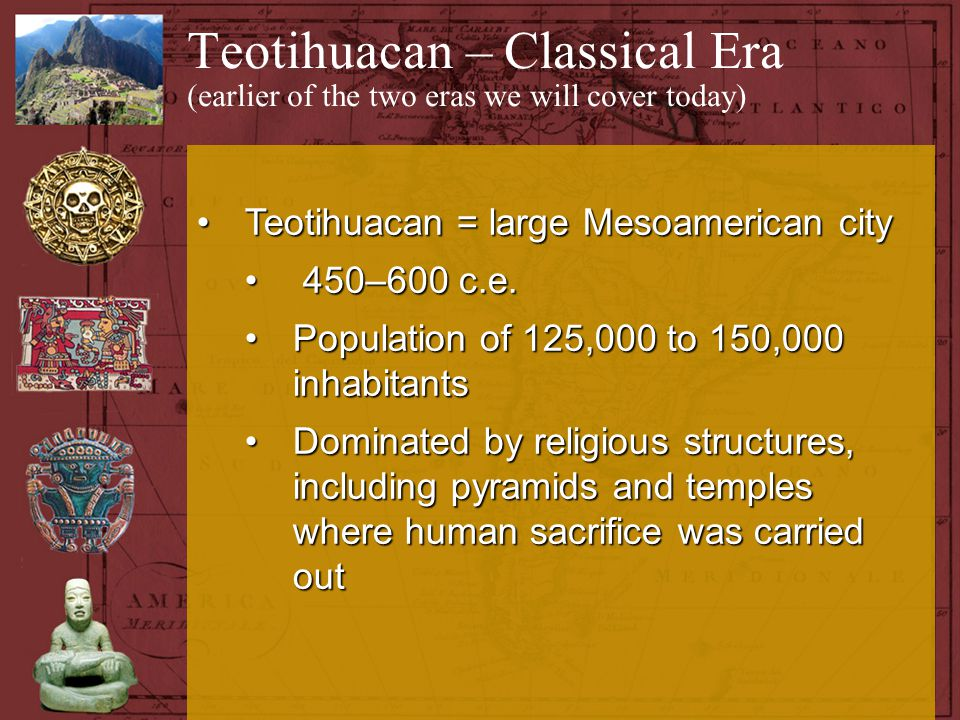 Teotihuacan – Classical Era (earlier of the two eras we will cover today)