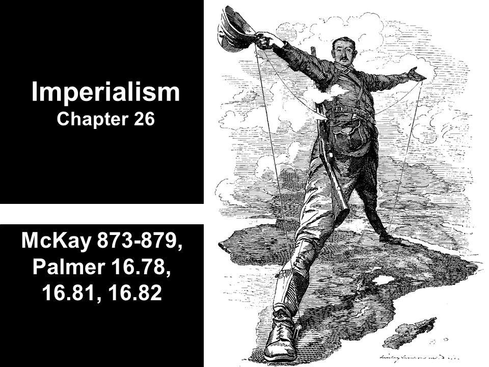 Imperialism Chapter 26 McKay 873-879, Palmer 16.78, 16.81, 16.82