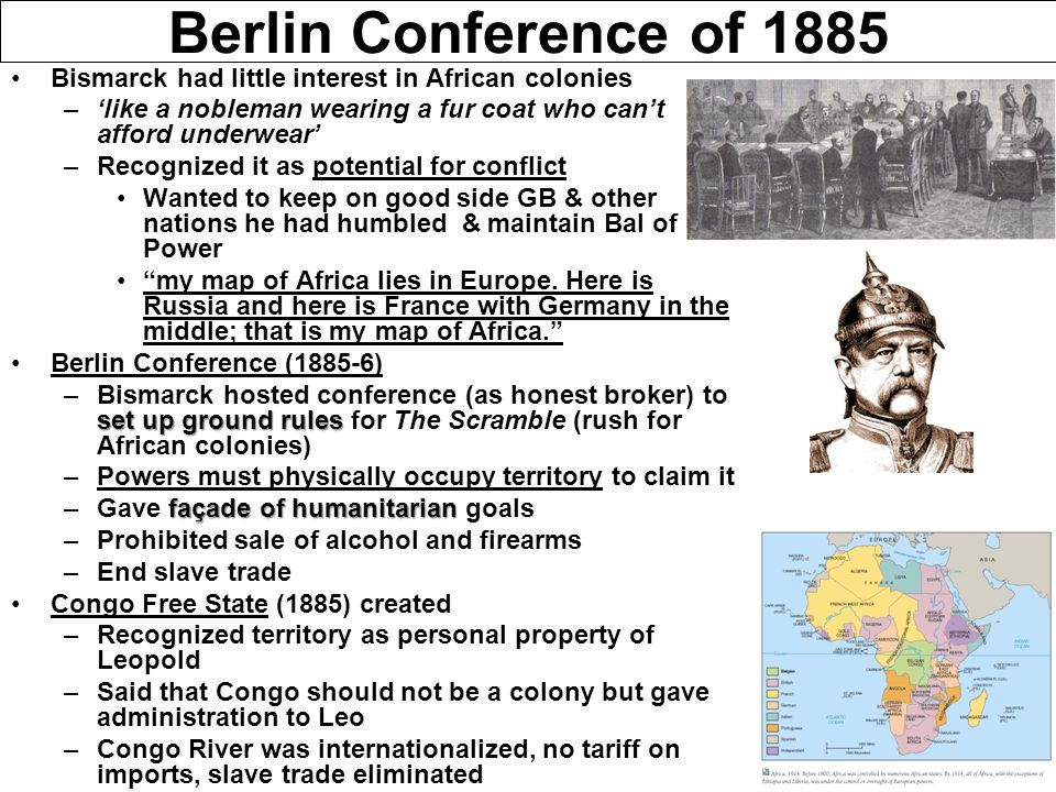 Berlin Conference of 1885 Bismarck had little interest in African colonies. 'like a nobleman wearing a fur coat who can't afford underwear'