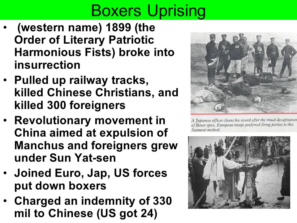 Boxers Uprising (western name) 1899 (the Order of Literary Patriotic Harmonious Fists) broke into insurrection.