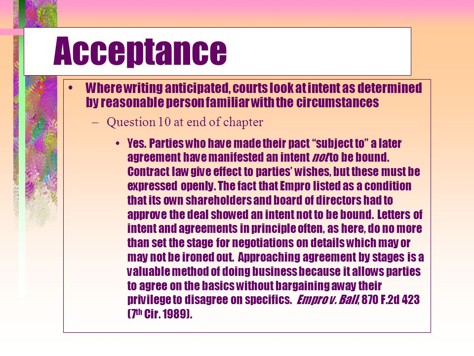 Acceptance Where writing anticipated, courts look at intent as determined by reasonable person familiar with the circumstances.