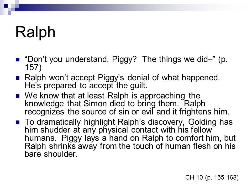 Ralph Don't you understand, Piggy The things we did– (p. 157)
