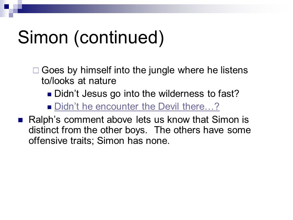 Simon (continued) Goes by himself into the jungle where he listens to/looks at nature. Didn't Jesus go into the wilderness to fast