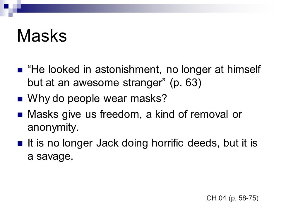 Masks He looked in astonishment, no longer at himself but at an awesome stranger (p. 63) Why do people wear masks