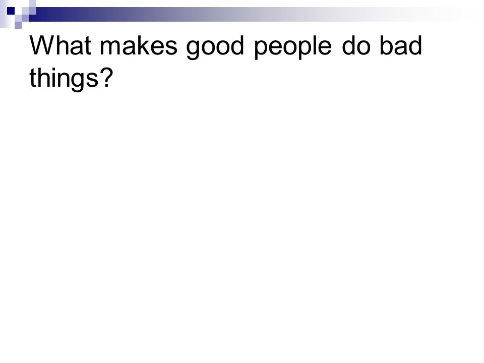 What makes good people do bad things