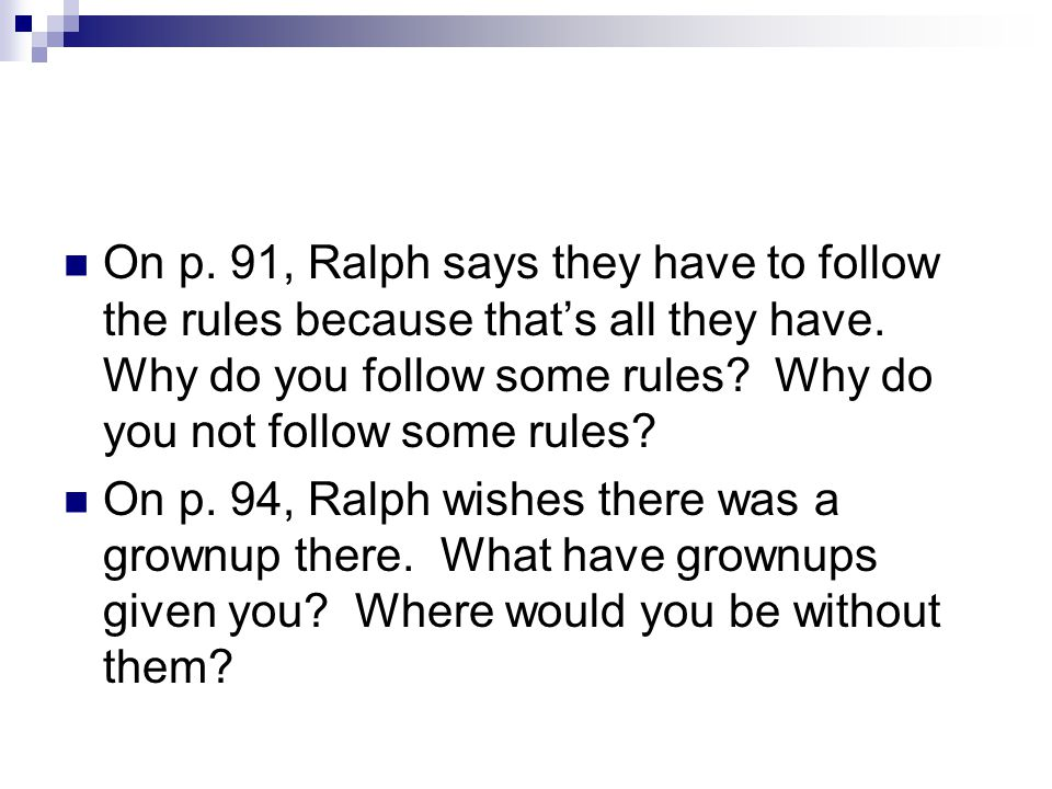 On p. 91, Ralph says they have to follow the rules because that's all they have. Why do you follow some rules Why do you not follow some rules