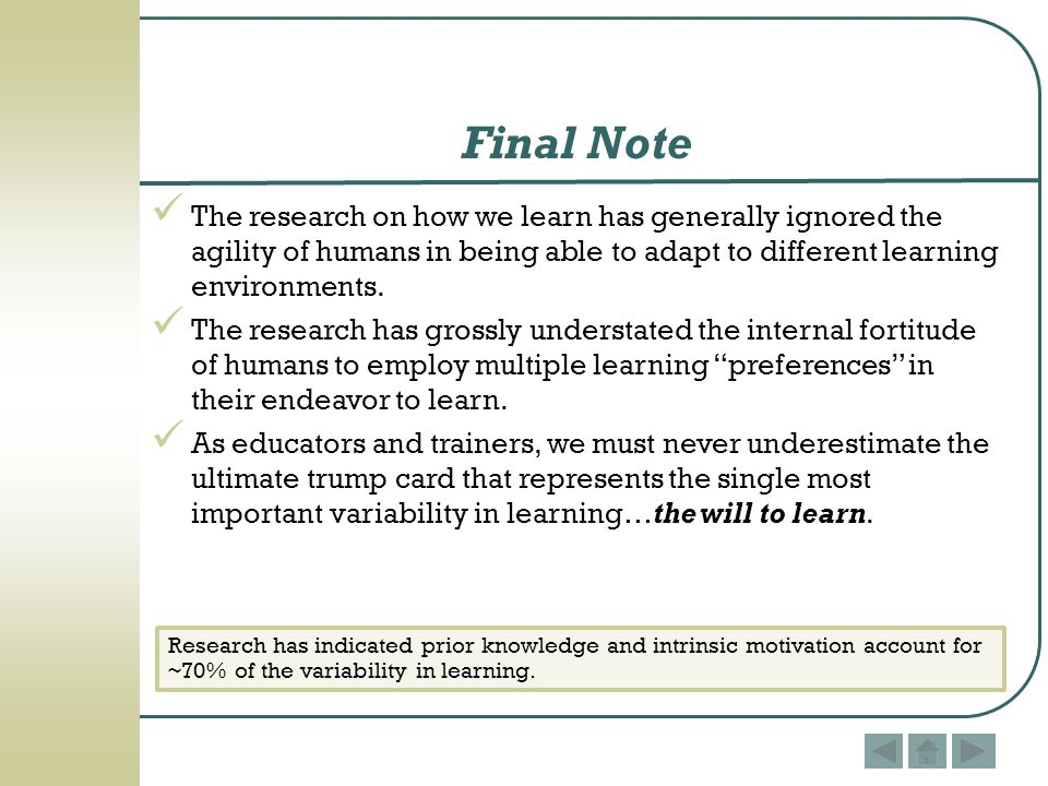Final Note The research on how we learn has generally ignored the agility of humans in being able to adapt to different learning environments.
