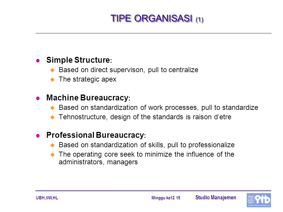TIPE ORGANISASI (1) Simple Structure: Machine Bureaucracy: