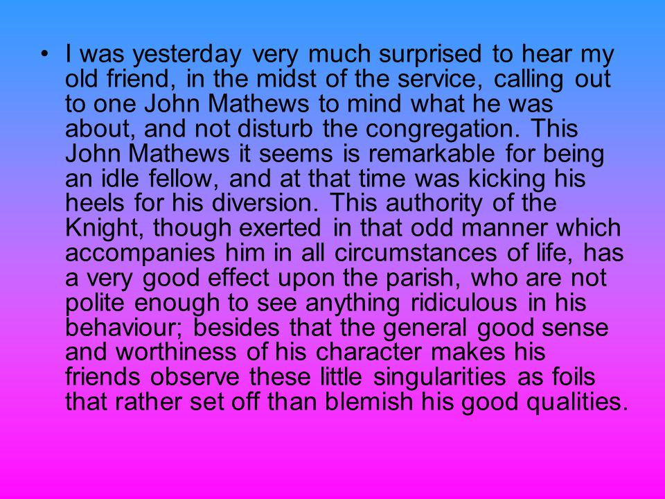 I was yesterday very much surprised to hear my old friend, in the midst of the service, calling out to one John Mathews to mind what he was about, and not disturb the congregation.