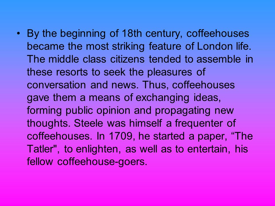 By the beginning of 18th century, coffeehouses became the most striking feature of London life.