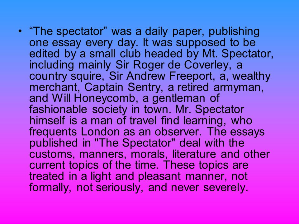 The spectator was a daily paper, publishing one essay every day