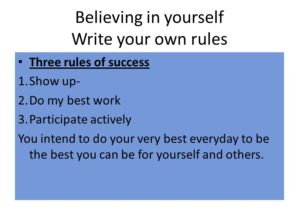 Believing in yourself Write your own rules
