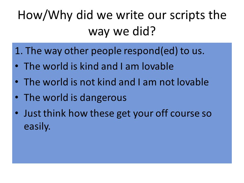 How/Why did we write our scripts the way we did