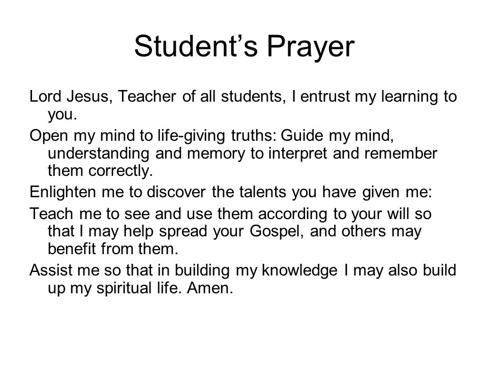 Student's Prayer Lord Jesus, Teacher of all students, I entrust my learning to you.