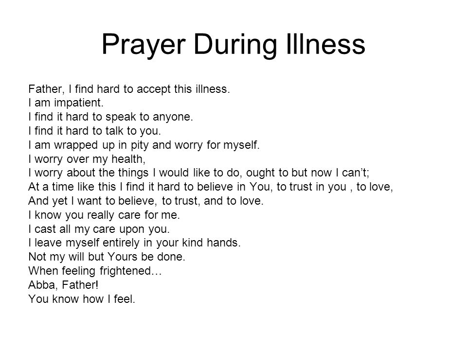 Prayer During Illness Father, I find hard to accept this illness.