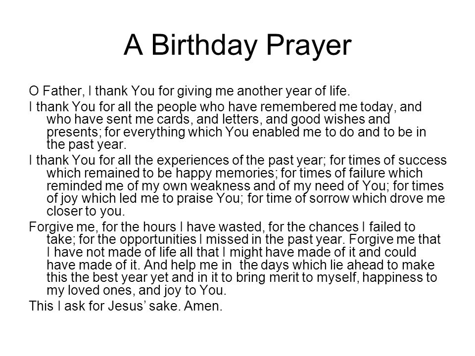 A Birthday Prayer O Father, I thank You for giving me another year of life.