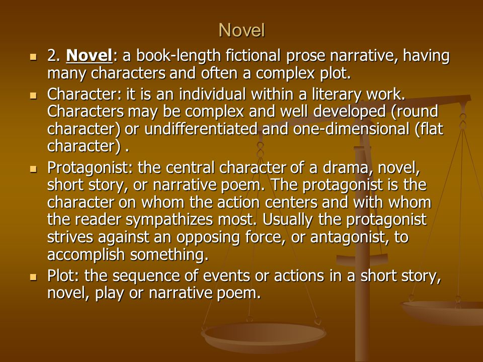 Novel 2. Novel: a book-length fictional prose narrative, having many characters and often a complex plot.
